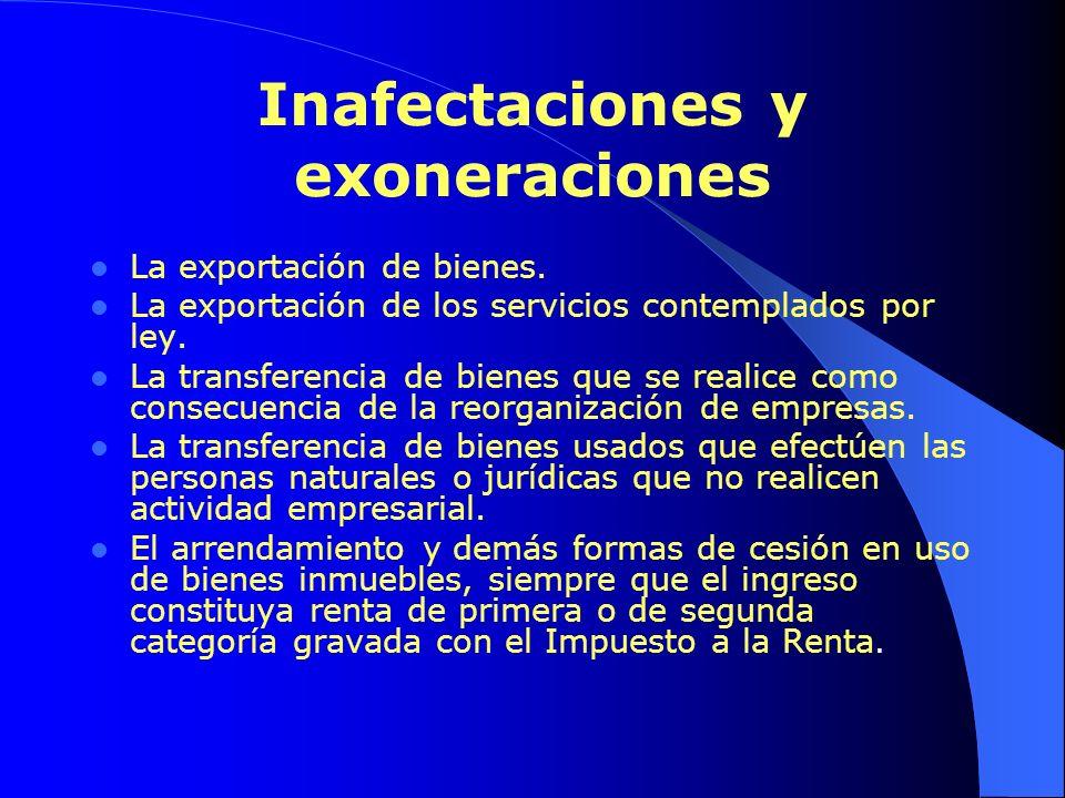 Inafectaciones y exoneraciones La exportación de bienes. La exportación de los servicios contemplados por ley. La transferencia de bienes que se reali