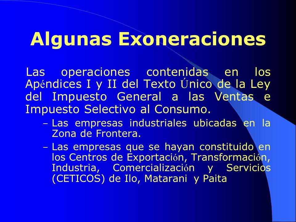 Algunas Exoneraciones Las operaciones contenidas en los Ap é ndices I y II del Texto Ú nico de la Ley del Impuesto General a las Ventas e Impuesto Sel
