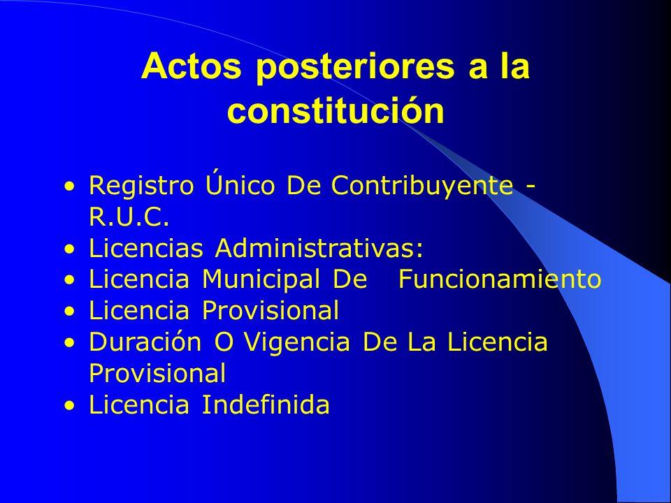 Actos posteriores a la constitución Registro Único De Contribuyente - R.U.C. Licencias Administrativas: Licencia Municipal De Funcionamiento Licencia