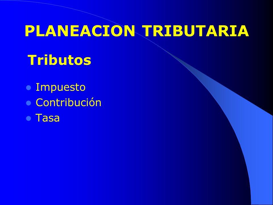 Impuesto Contribución Tasa PLANEACION TRIBUTARIA Tributos