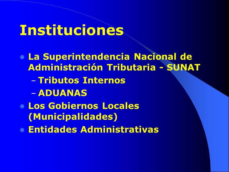 La Superintendencia Nacional de Administración Tributaria - SUNAT – Tributos Internos – ADUANAS Los Gobiernos Locales (Municipalidades) Entidades Admi