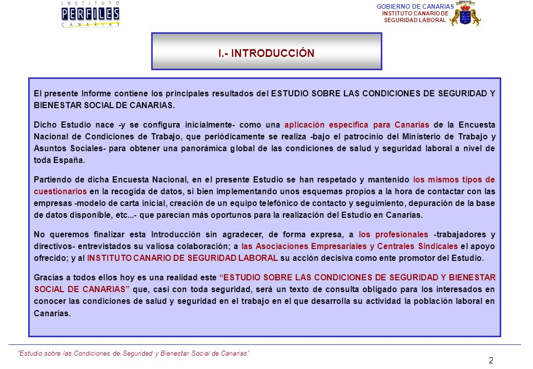 Estudio sobre las Condiciones de Seguridad y Bienestar Social de Canarias 2 GOBIERNO DE CANARIAS INSTITUTO CANARIO DE SEGURIDAD LABORAL El presente Informe contiene los principales resultados del ESTUDIO SOBRE LAS CONDICIONES DE SEGURIDAD Y BIENESTAR SOCIAL DE CANARIAS.