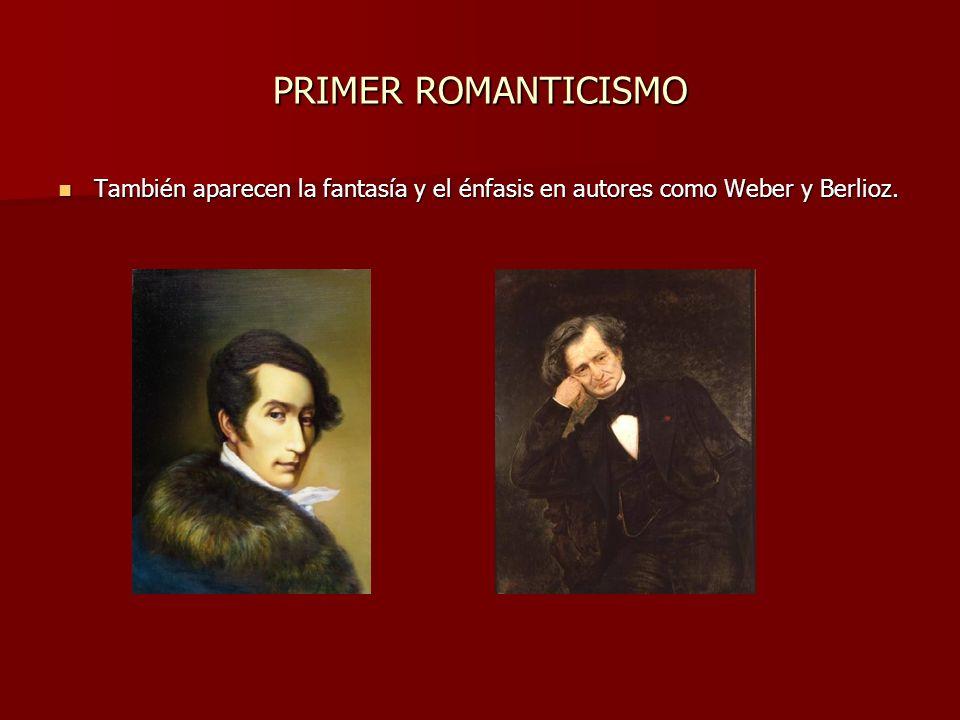 PRIMER ROMANTICISMO También aparecen la fantasía y el énfasis en autores como Weber y Berlioz.