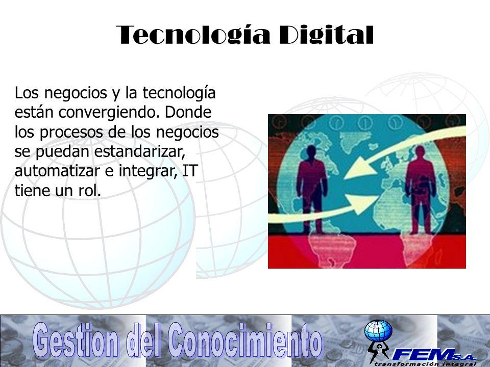 Tecnología Digital Los negocios y la tecnología están convergiendo. Donde los procesos de los negocios se puedan estandarizar, automatizar e integrar,