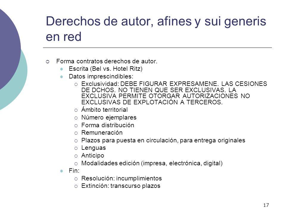 17 Derechos de autor, afines y sui generis en red Forma contratos derechos de autor. Escrita (Bel vs. Hotel Ritz) Datos imprescindibles: Exclusividad: