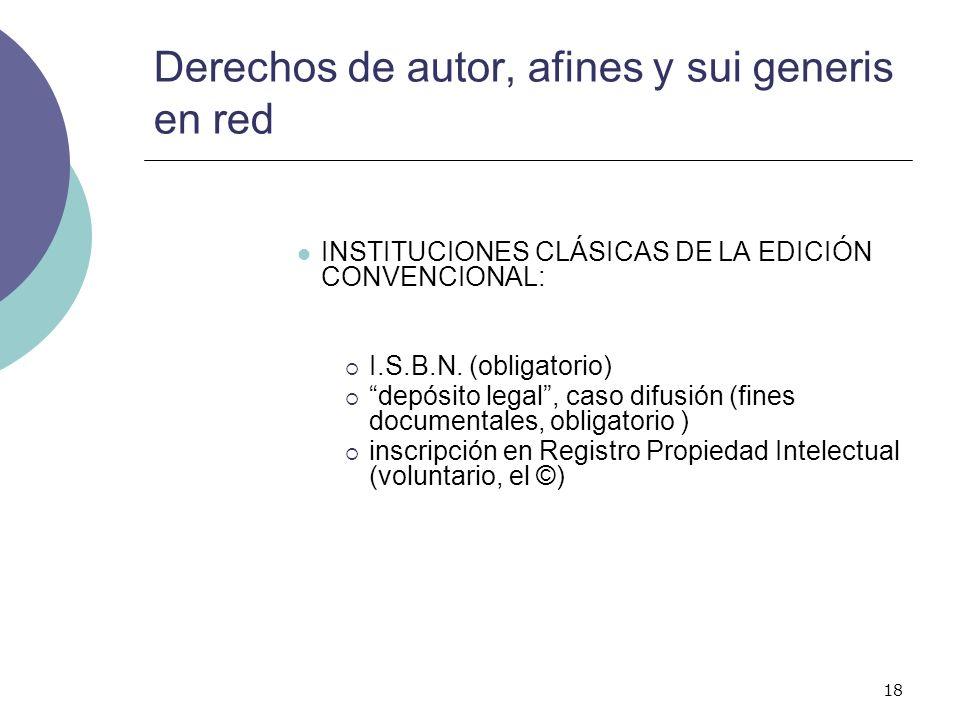 18 Derechos de autor, afines y sui generis en red INSTITUCIONES CLÁSICAS DE LA EDICIÓN CONVENCIONAL: I.S.B.N. (obligatorio) depósito legal, caso difus