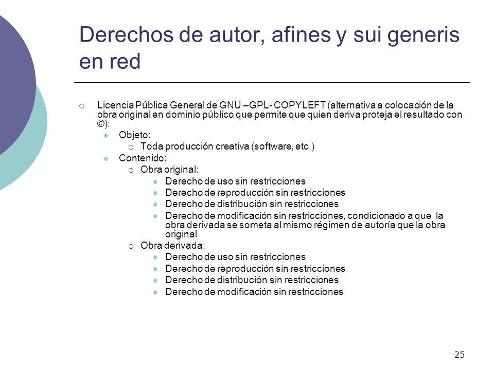 25 Derechos de autor, afines y sui generis en red Licencia Pública General de GNU –GPL- COPYLEFT (alternativa a colocación de la obra original en domi