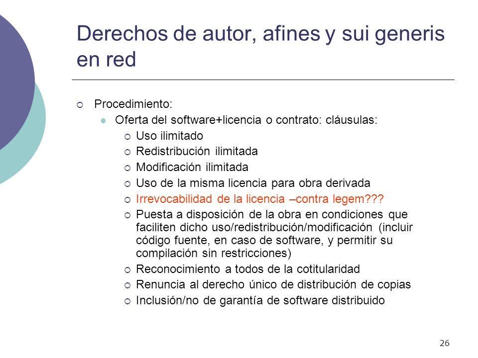 26 Derechos de autor, afines y sui generis en red Procedimiento: Oferta del software+licencia o contrato: cláusulas: Uso ilimitado Redistribución ilim