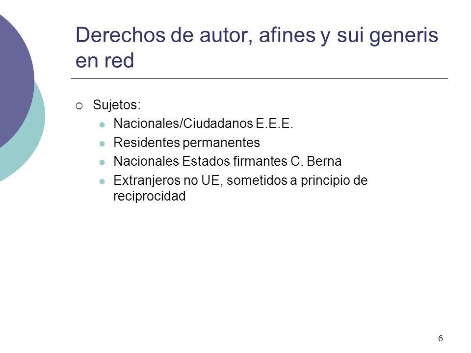 6 Derechos de autor, afines y sui generis en red Sujetos: Nacionales/Ciudadanos E.E.E. Residentes permanentes Nacionales Estados firmantes C. Berna Ex