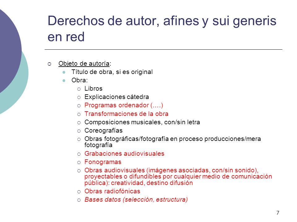 8 Derechos de autor, afines y sui generis en red Objeto de autoría: La mera creación Originalidad Desarrollo estético de una idea (caso Frade) Presunción autoría Inscripción en Registro Prop.