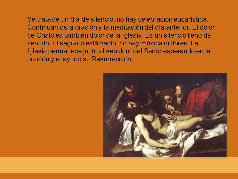 Se trata de un día de silencio, no hay celebración eucarística. Continuamos la oración y la meditación del día anterior. El dolor de Cristo es también