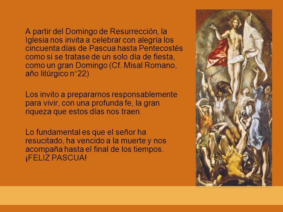 A partir del Domingo de Resurrección, la Iglesia nos invita a celebrar con alegría los cincuenta días de Pascua hasta Pentecostés como si se tratase d
