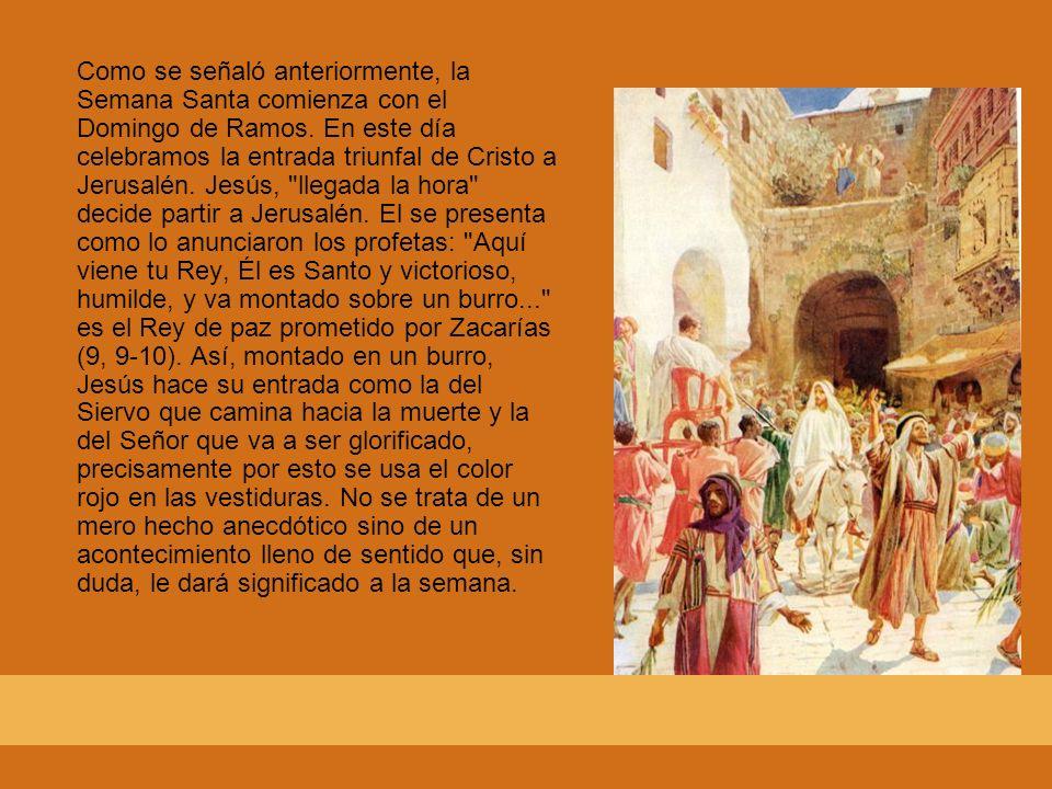 Como se señaló anteriormente, la Semana Santa comienza con el Domingo de Ramos. En este día celebramos la entrada triunfal de Cristo a Jerusalén. Jesú