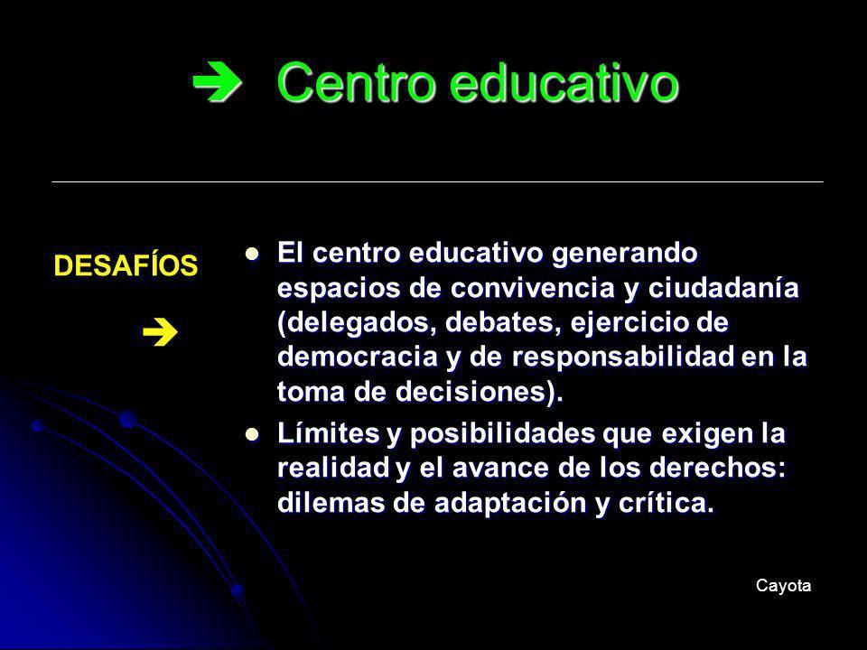 Centro educativo Centro educativo El centro educativo generando espacios de convivencia y ciudadanía (delegados, debates, ejercicio de democracia y de