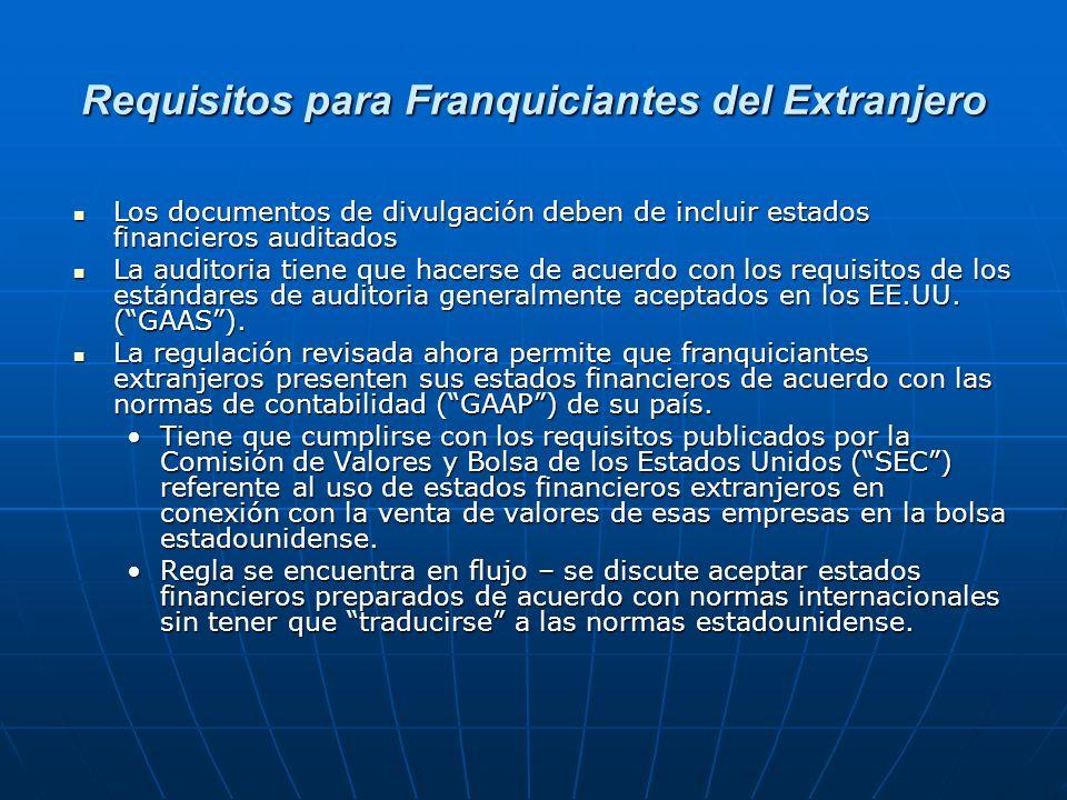 Requisitos para Franquiciantes del Extranjero Los documentos de divulgación deben de incluir estados financieros auditados Los documentos de divulgaci