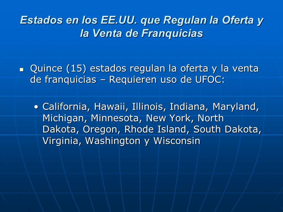 Estados en los EE.UU. que Regulan la Oferta y la Venta de Franquicias Quince (15) estados regulan la oferta y la venta de franquicias – Requieren uso