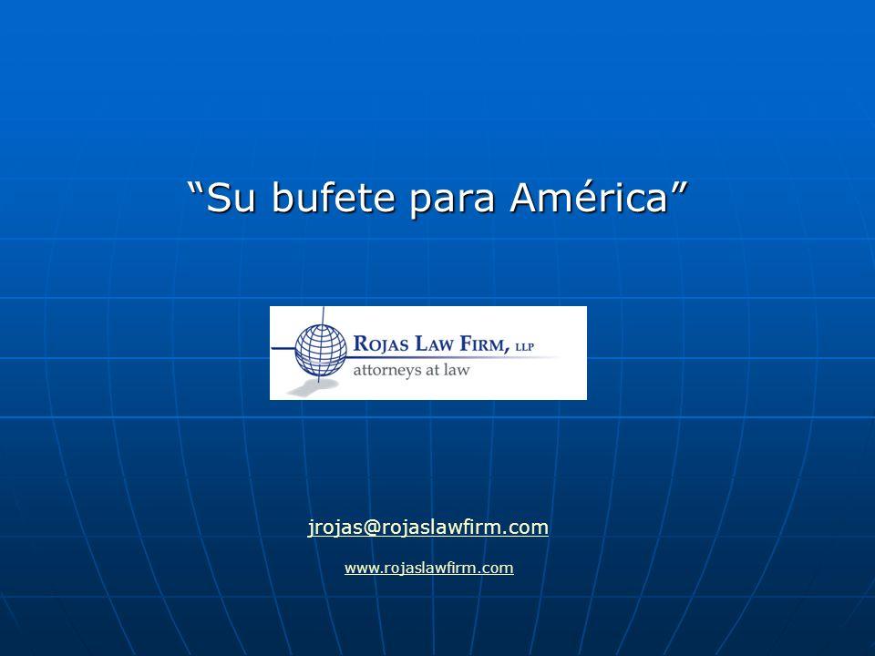 Su bufete para AméricaSu bufete para América www.rojaslawfirm.com jrojas@rojaslawfirm.com