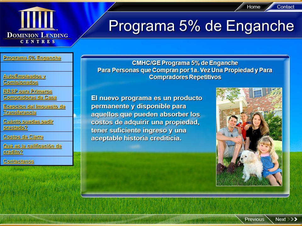 Programa 5% de Enganche A partir de Septiembre 2003, no hay límites de precios para las propiedades que puedes adquirir con el Programa del 5% de Enganche.