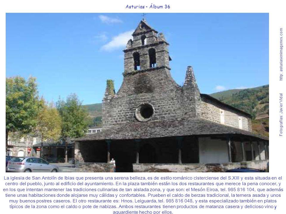 5 Asturias - Álbum 36 Fotografías: Javier Vidal http: asturiasenimagenes.com La iglesia de San Antolín de Ibias que presenta una serena belleza, es de