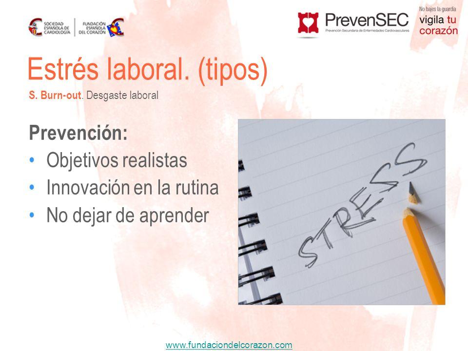 www.fundaciondelcorazon.com Prevención: Objetivos realistas Innovación en la rutina No dejar de aprender Estrés laboral. (tipos) S. Burn-out. Desgaste