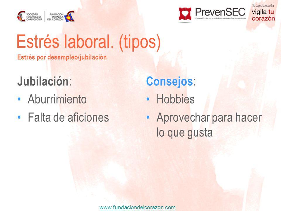 www.fundaciondelcorazon.com Jubilación : Aburrimiento Falta de aficiones Consejos : Hobbies Aprovechar para hacer lo que gusta Estrés laboral. (tipos)