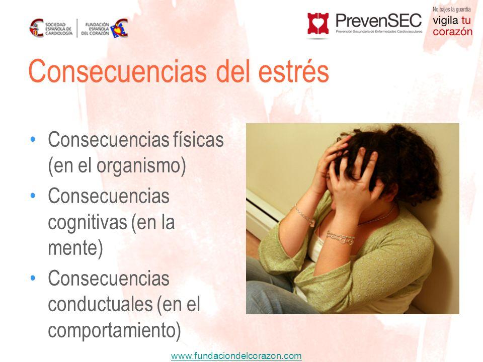 www.fundaciondelcorazon.com Consecuencias del estrés Consecuencias físicas (en el organismo) Consecuencias cognitivas (en la mente) Consecuencias cond