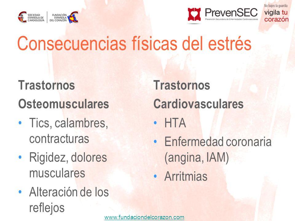 www.fundaciondelcorazon.com Trastornos Osteomusculares Tics, calambres, contracturas Rigidez, dolores musculares Alteración de los reflejos Trastornos