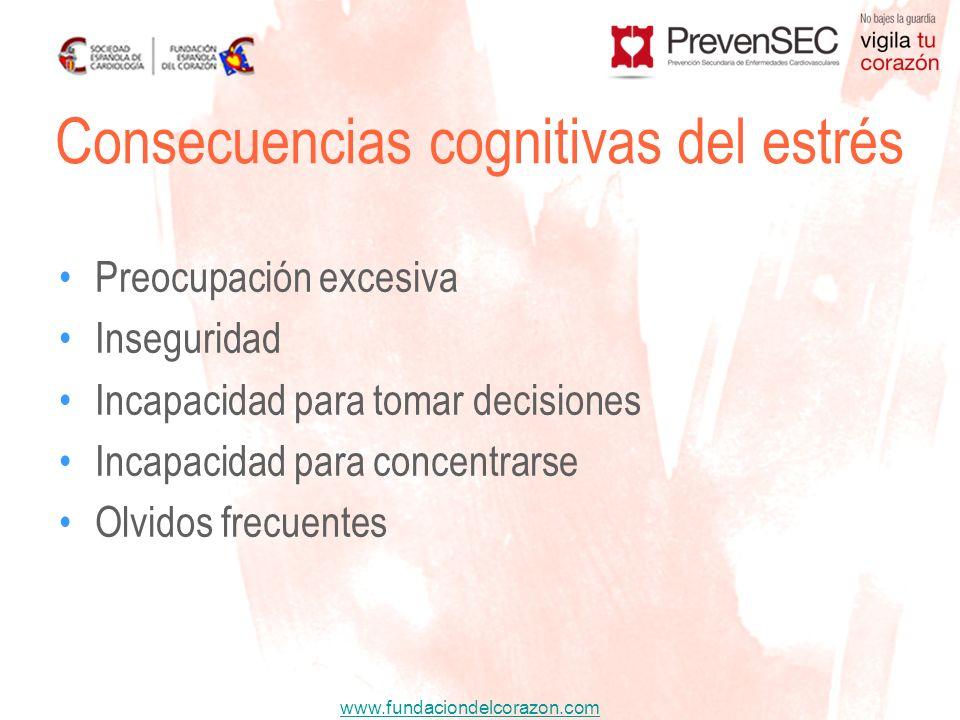www.fundaciondelcorazon.com Preocupación excesiva Inseguridad Incapacidad para tomar decisiones Incapacidad para concentrarse Olvidos frecuentes Conse