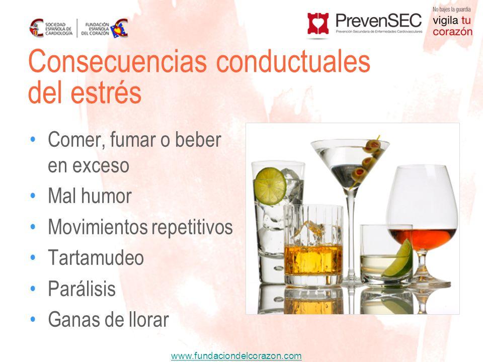 www.fundaciondelcorazon.com Comer, fumar o beber en exceso Mal humor Movimientos repetitivos Tartamudeo Parálisis Ganas de llorar Consecuencias conduc