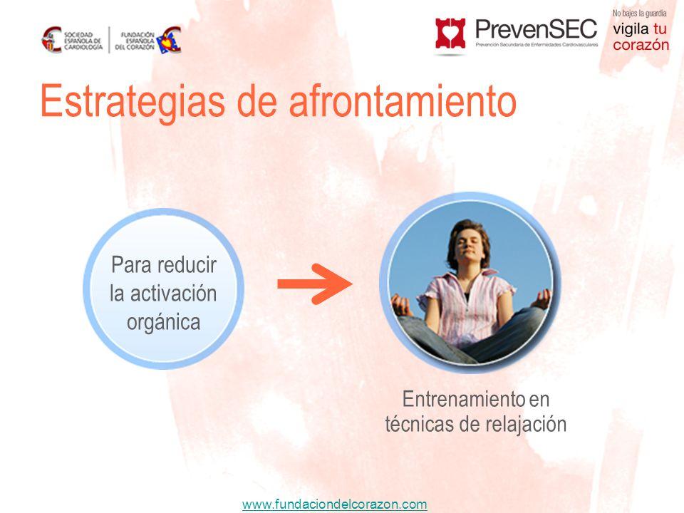 www.fundaciondelcorazon.com Estrategias de afrontamiento Para reducir la activación orgánica Entrenamiento en técnicas de relajación