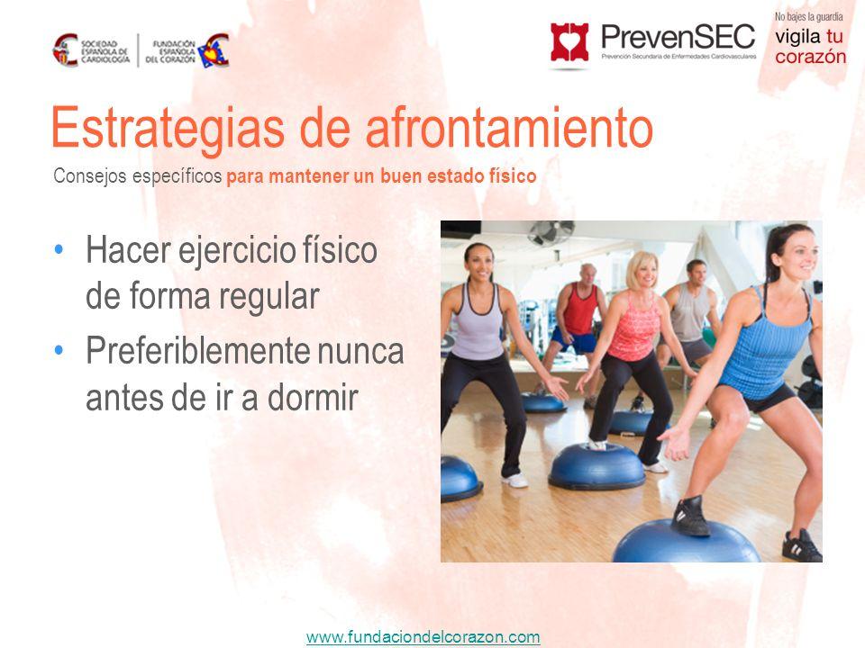 www.fundaciondelcorazon.com Hacer ejercicio físico de forma regular Preferiblemente nunca antes de ir a dormir Estrategias de afrontamiento Consejos e
