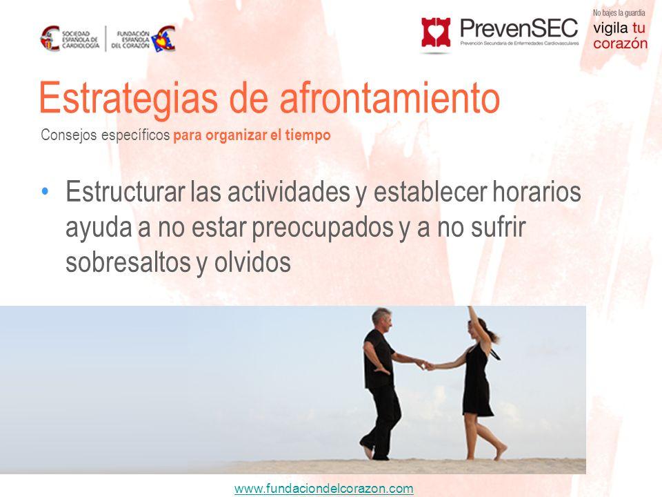 www.fundaciondelcorazon.com Estructurar las actividades y establecer horarios ayuda a no estar preocupados y a no sufrir sobresaltos y olvidos Estrate