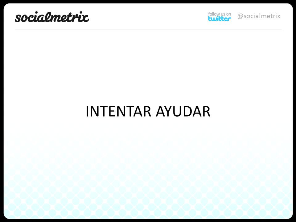 @socialmetrix INTENTAR AYUDAR
