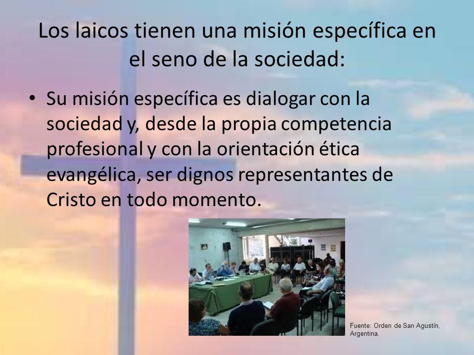 Los laicos tienen una misión específica en el seno de la sociedad: Su misión específica es dialogar con la sociedad y, desde la propia competencia pro
