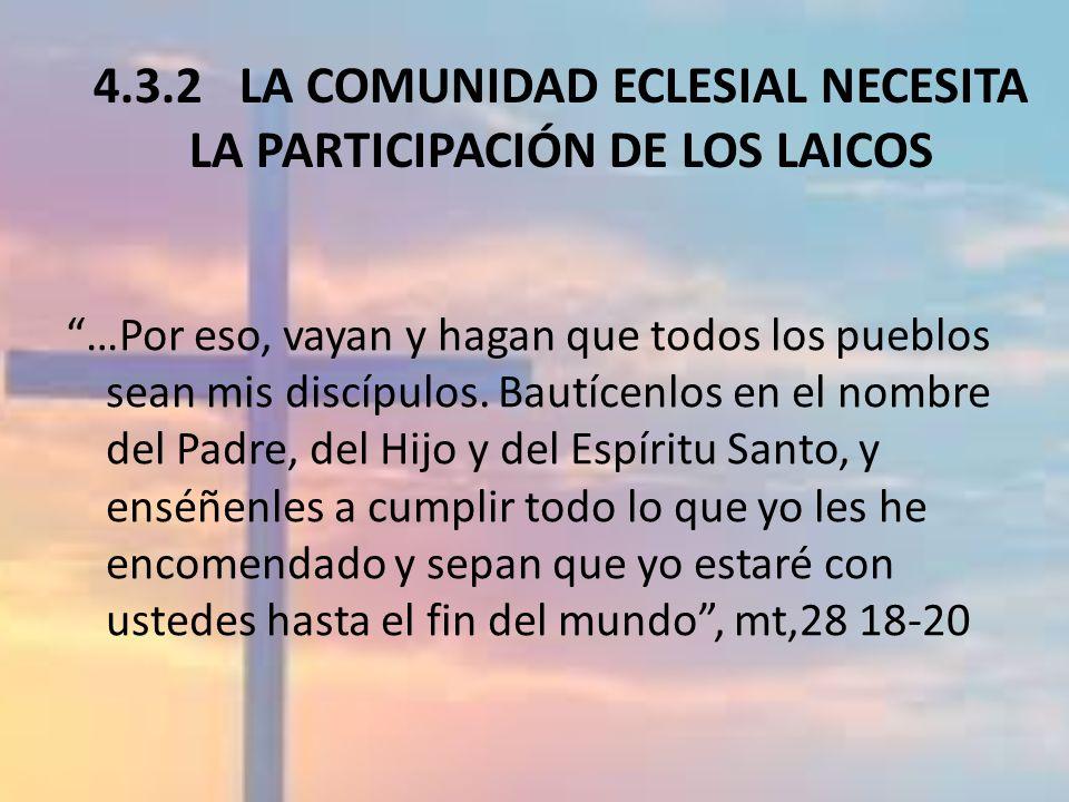 4.3.2 LA COMUNIDAD ECLESIAL NECESITA LA PARTICIPACIÓN DE LOS LAICOS …Por eso, vayan y hagan que todos los pueblos sean mis discípulos. Bautícenlos en