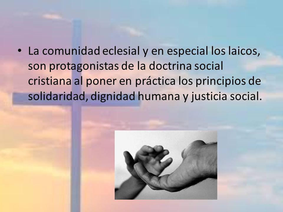 La comunidad eclesial y en especial los laicos, son protagonistas de la doctrina social cristiana al poner en práctica los principios de solidaridad,