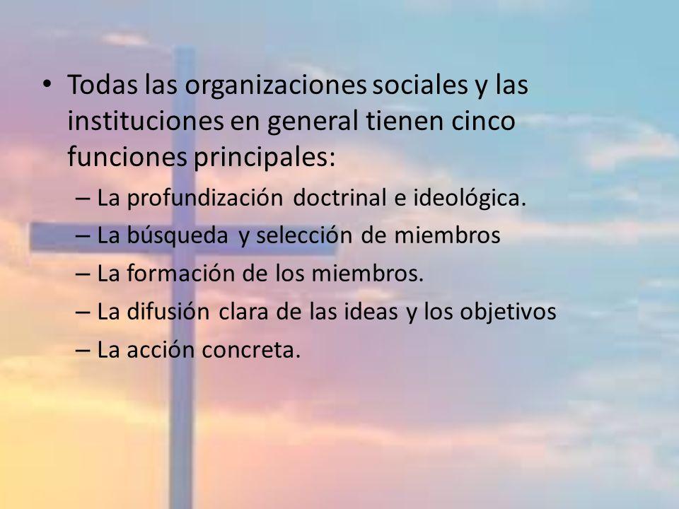 Todas las organizaciones sociales y las instituciones en general tienen cinco funciones principales: – La profundización doctrinal e ideológica. – La