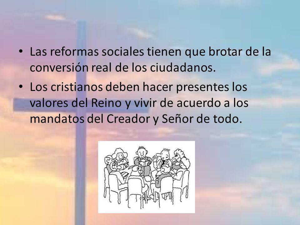 Las reformas sociales tienen que brotar de la conversión real de los ciudadanos. Los cristianos deben hacer presentes los valores del Reino y vivir de