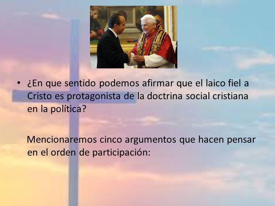 ¿En que sentido podemos afirmar que el laico fiel a Cristo es protagonista de la doctrina social cristiana en la política? Mencionaremos cinco argumen