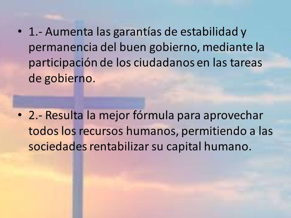 1.- Aumenta las garantías de estabilidad y permanencia del buen gobierno, mediante la participación de los ciudadanos en las tareas de gobierno. 2.- R