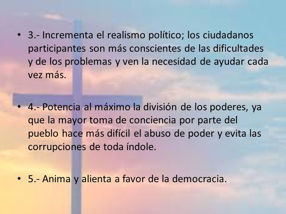 3.- Incrementa el realismo político; los ciudadanos participantes son más conscientes de las dificultades y de los problemas y ven la necesidad de ayu
