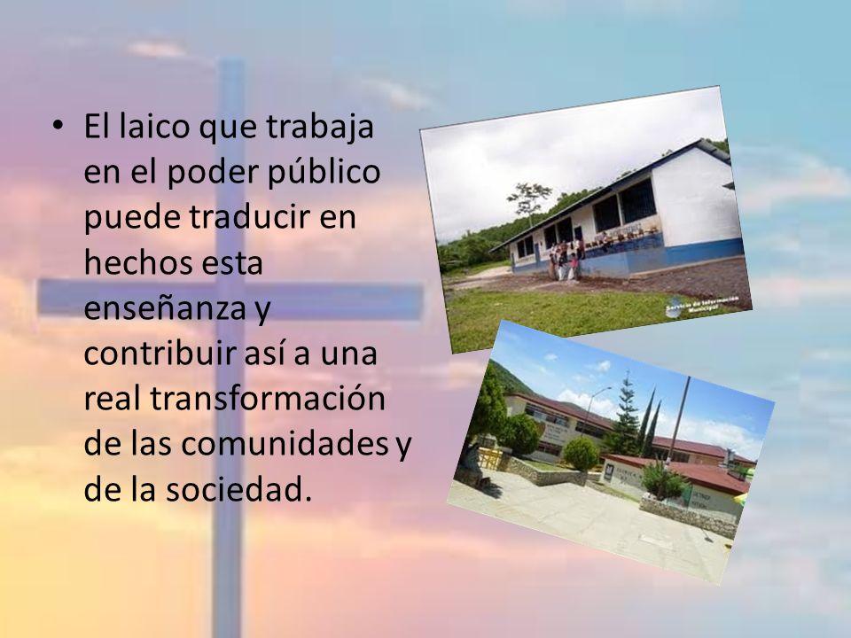 El laico que trabaja en el poder público puede traducir en hechos esta enseñanza y contribuir así a una real transformación de las comunidades y de la