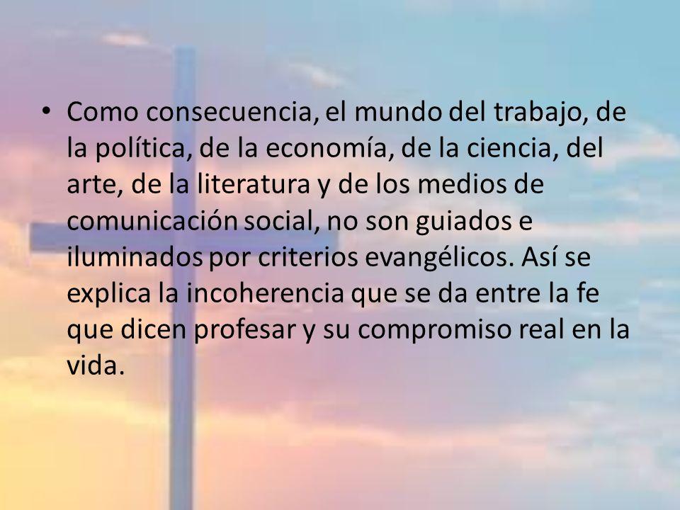 Como consecuencia, el mundo del trabajo, de la política, de la economía, de la ciencia, del arte, de la literatura y de los medios de comunicación soc