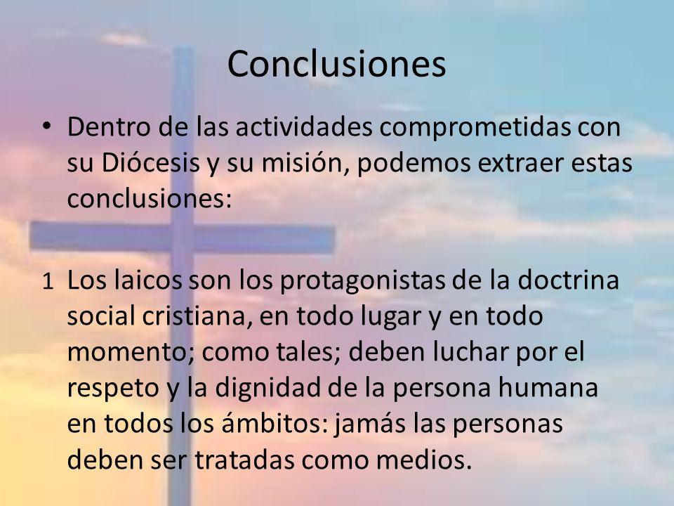 Conclusiones Dentro de las actividades comprometidas con su Diócesis y su misión, podemos extraer estas conclusiones: 1 Los laicos son los protagonist