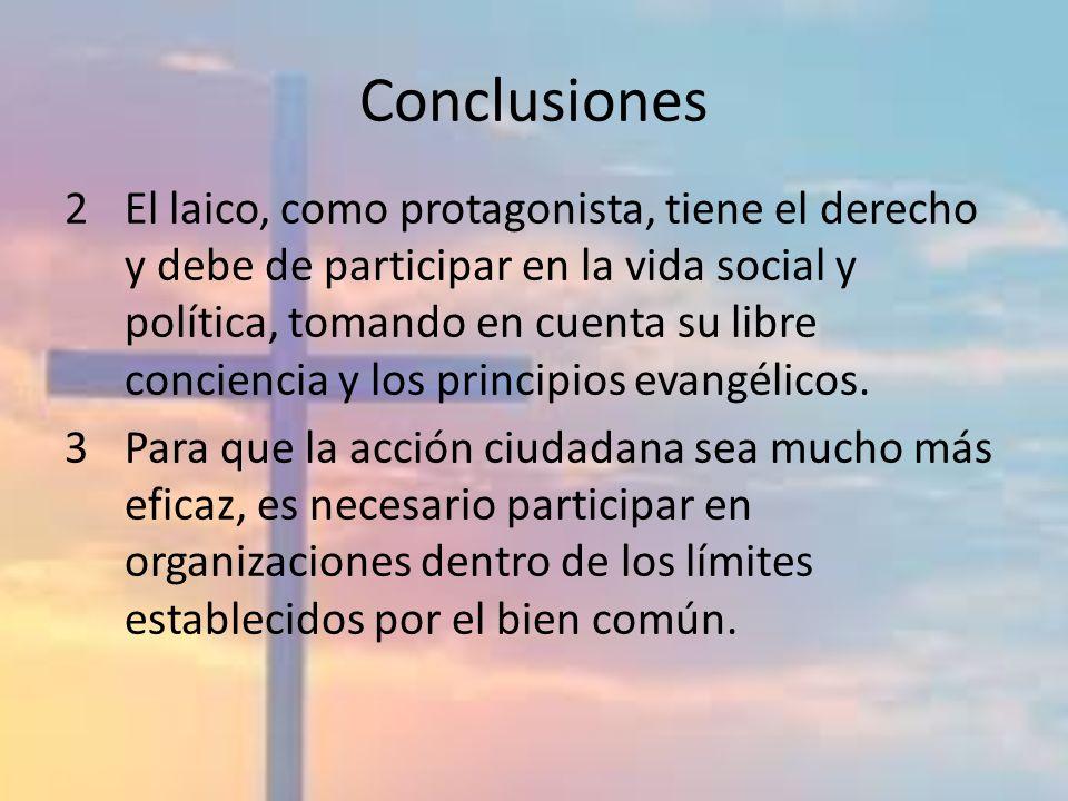 Conclusiones 2El laico, como protagonista, tiene el derecho y debe de participar en la vida social y política, tomando en cuenta su libre conciencia y
