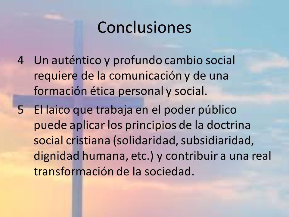 Conclusiones 4Un auténtico y profundo cambio social requiere de la comunicación y de una formación ética personal y social. 5El laico que trabaja en e