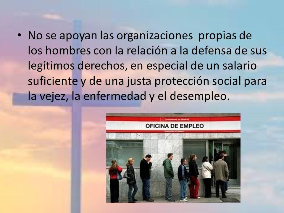 No se apoyan las organizaciones propias de los hombres con la relación a la defensa de sus legítimos derechos, en especial de un salario suficiente y