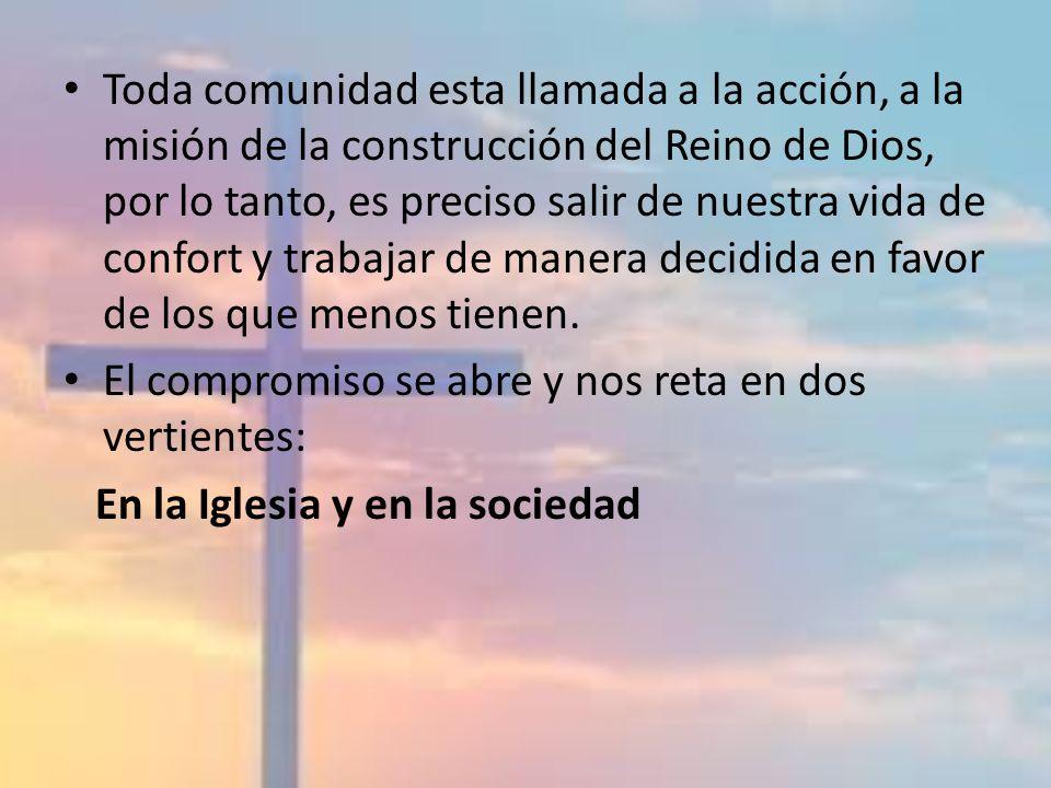 Toda comunidad esta llamada a la acción, a la misión de la construcción del Reino de Dios, por lo tanto, es preciso salir de nuestra vida de confort y
