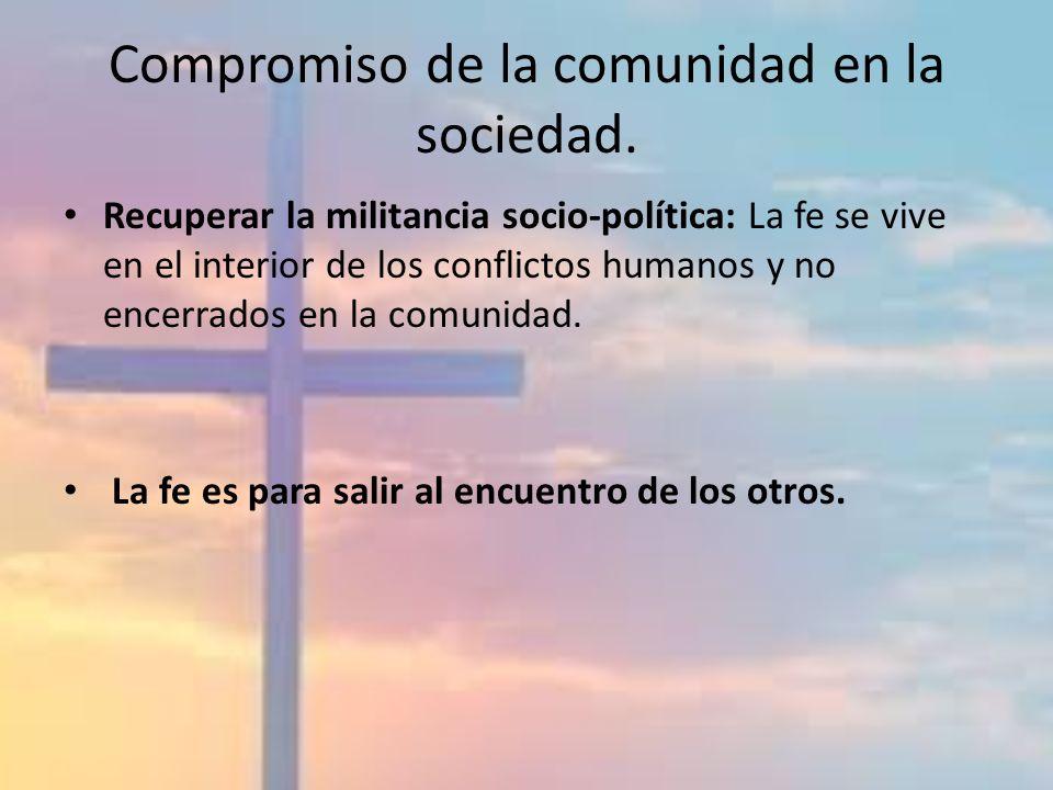 Compromiso de la comunidad en la sociedad. Recuperar la militancia socio-política: La fe se vive en el interior de los conflictos humanos y no encerra