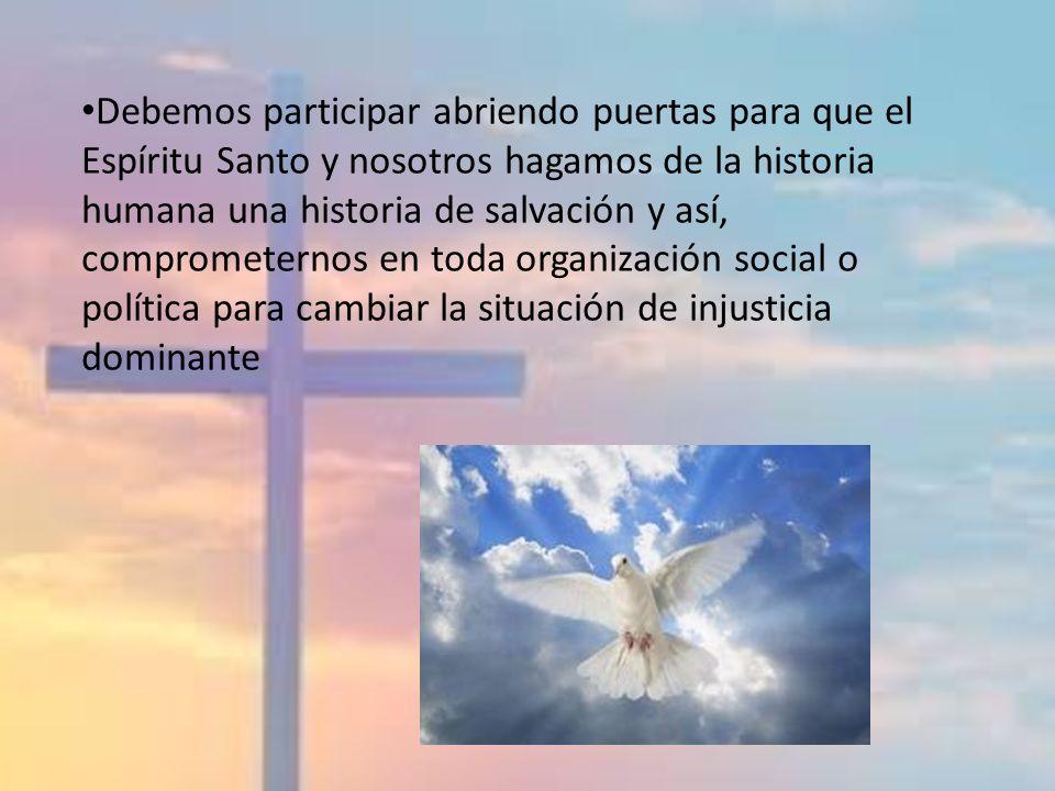 Debemos participar abriendo puertas para que el Espíritu Santo y nosotros hagamos de la historia humana una historia de salvación y así, comprometerno